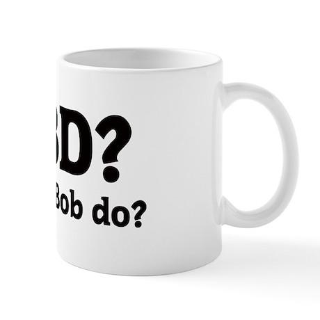 What would Bob do? Mug