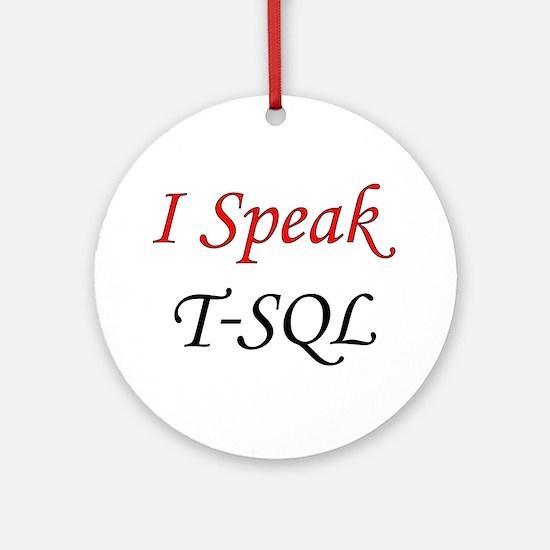 """""""I Speak T-SQL"""" Ornament (Round)"""