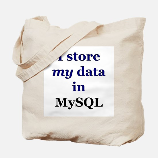 """I store my data in MySQL"" Tote Bag"