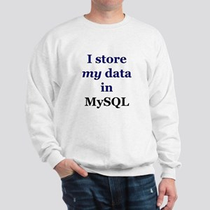 """I store my data in MySQL"" Sweatshirt"
