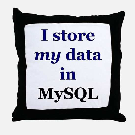 """I store my data in MySQL"" Throw Pillow"