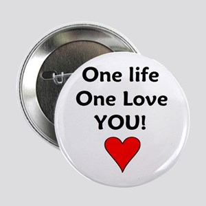 """One Life - One Love - You! 2.25"""" Button"""