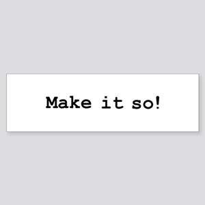 Make it so! Sticker (Bumper)
