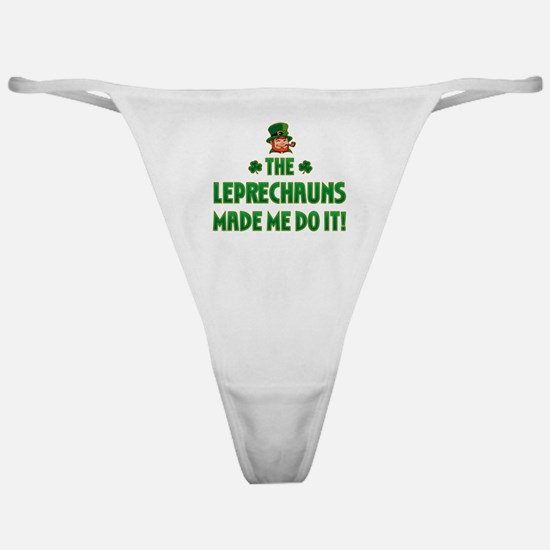 The Leprechauns Made Me Do It Classic Thong