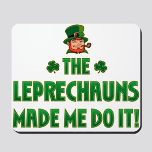The Leprechauns Made Me Do It Mousepad