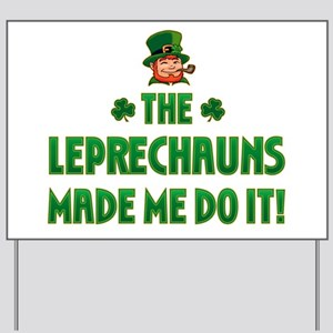 The Leprechauns Made Me Do It Yard Sign