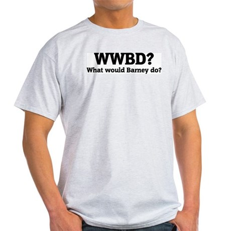 What would Barney do? Ash Grey T-Shirt