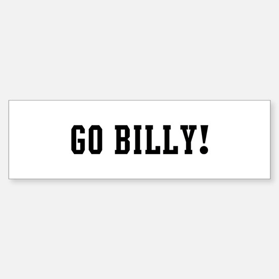 Go Billy Bumper Bumper Bumper Sticker