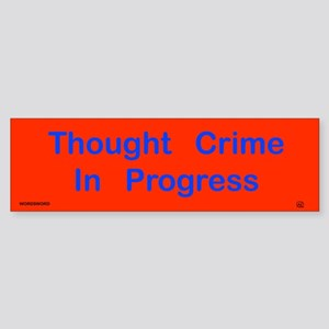 Thought Crime In Progress Bumper Sticker