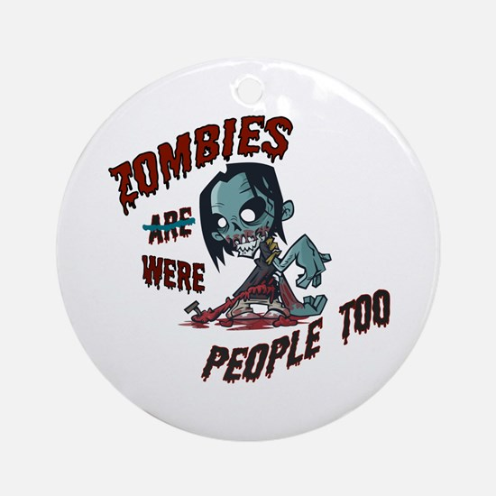 Zombies Were People Too Ornament (Round)