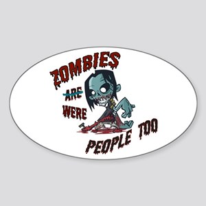 Zombies Were People Too Sticker (Oval)