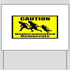 Caution Undocumented Democrat Yard Sign