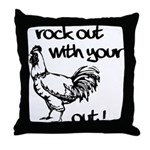 Rock Out With Your Cock Out ! Throw Pillow