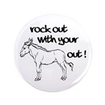 """Rock Out With Your Ass Out ! 3.5"""" Button"""