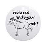 Rock Out With Your Ass Out ! Ornament (Round)