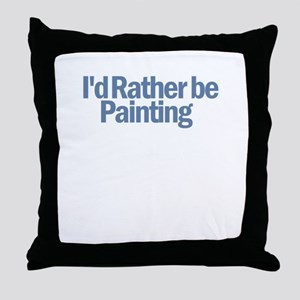 I'd Rather Be Painting Throw Pillow