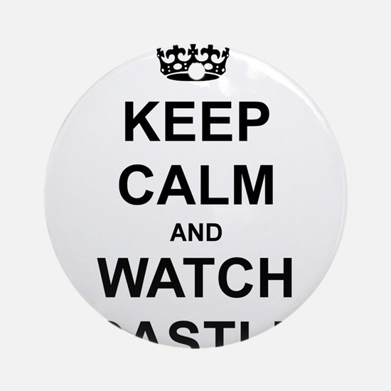 """""""Keep Calm And Watch Castle"""" Ornament (Round)"""