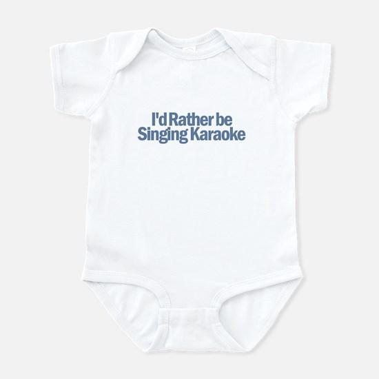 I'd Rather be Singing Karaoke Infant Bodysuit