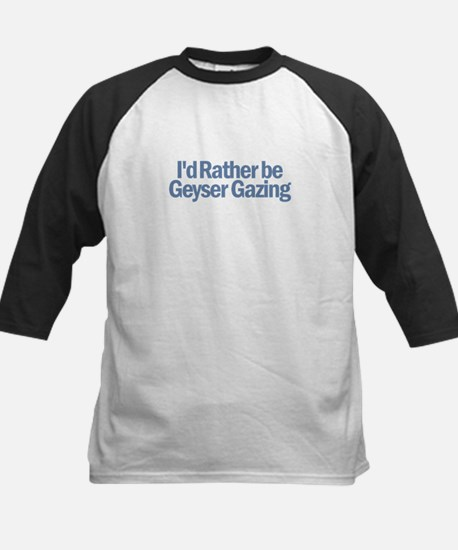 I'd Rather be Geyser Gazing Kids Baseball Jersey