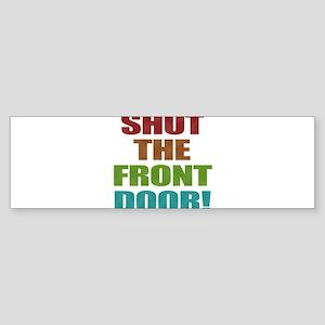 Shut The Front Door Sticker (Bumper)