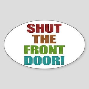 Shut The Front Door Sticker (Oval)