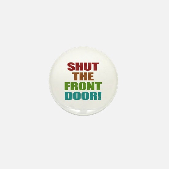 Shut The Front Door Mini Button