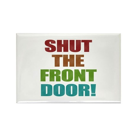 Shut The Front Door Rectangle Magnet (10 pack)