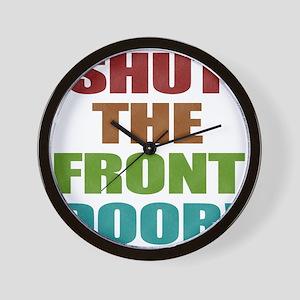 Shut The Front Door Wall Clock