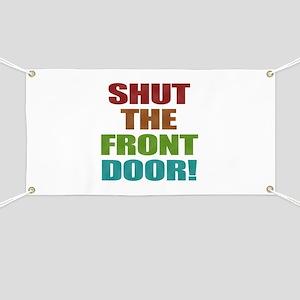 Shut The Front Door Banner