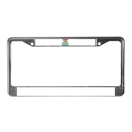 Shut The Front Door License Plate Frame