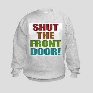 Shut The Front Door Kids Sweatshirt