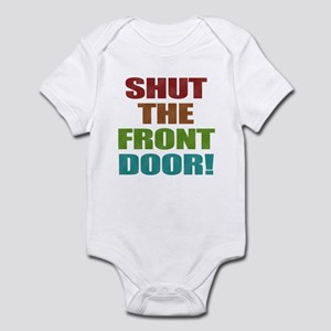Shut The Front Door Infant Bodysuit