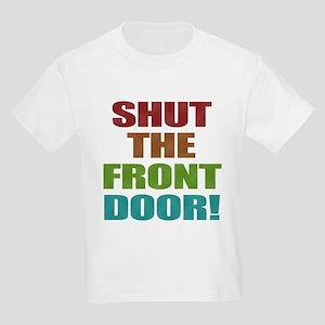 Shut The Front Door Kids Light T-Shirt
