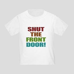 Shut The Front Door Toddler T-Shirt
