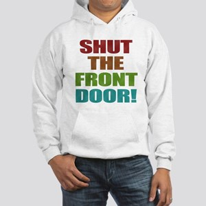 Shut The Front Door Hooded Sweatshirt