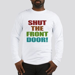Shut The Front Door Long Sleeve T-Shirt