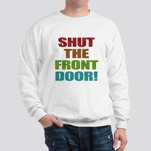 Shut The Front Door Sweatshirt