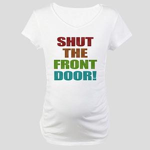 Shut The Front Door Maternity T-Shirt