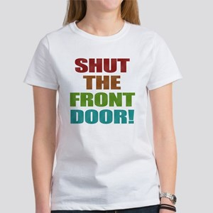 Shut The Front Door Women's T-Shirt