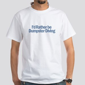 I'd Rather be Dumpster Diving White T-Shirt