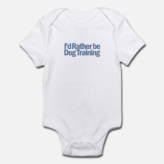 I'd Rather be Dog Training Infant Bodysuit