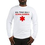 I am not an Ambulance (Long Sleeve Shirt)
