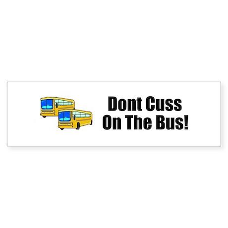 DONT CUSS ON THE BUS Bumper Sticker