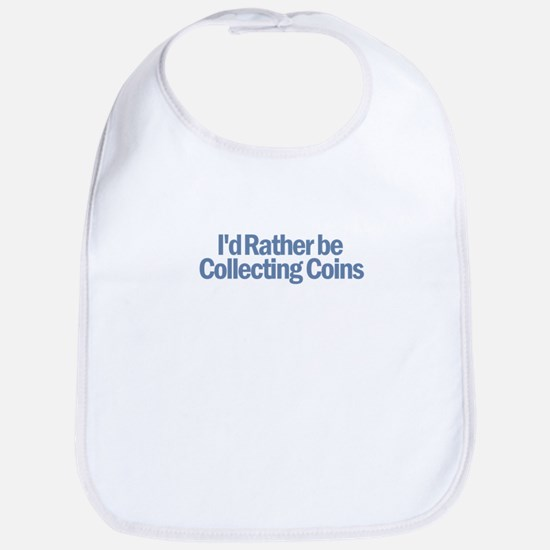 I'd Rather be Collecting Coin Bib