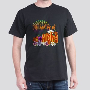 You Had Me At Aloha Dark T-Shirt