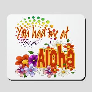 You Had Me At Aloha Mousepad
