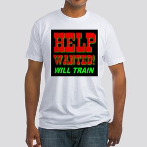 Help Wanted! Will Train Fitted T-Shirt