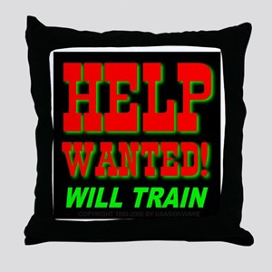 Help Wanted! Will Train Throw Pillow