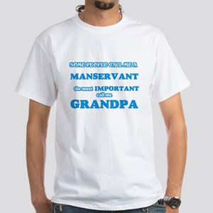 Some call me a Manservant, the most import T-Shirt