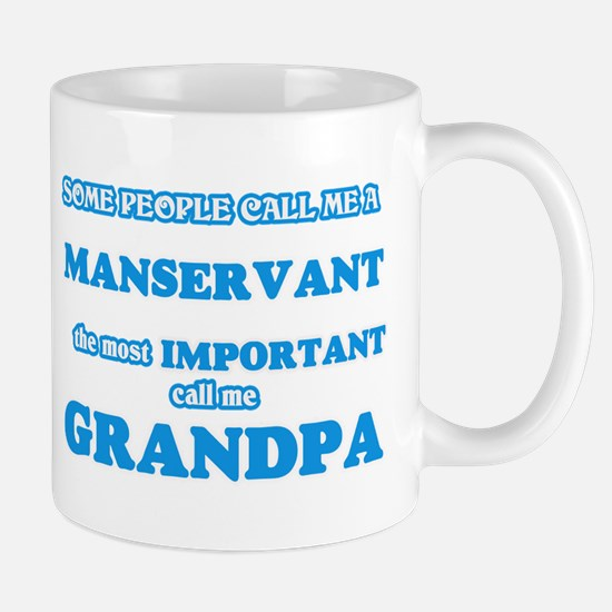 Some call me a Manservant, the most important Mugs